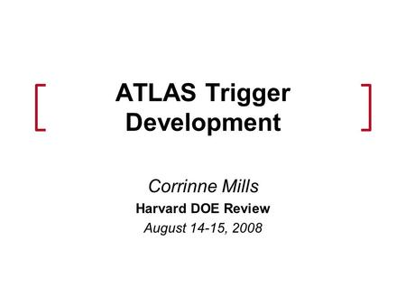 ATLAS Trigger Development Corrinne Mills Harvard DOE Review August 14-15, 2008.