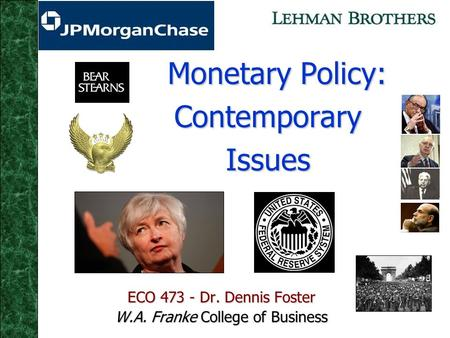 Monetary Policy: Contemporary Issues Monetary Policy: Contemporary Issues ECO 473 - Dr. Dennis Foster W.A. Franke College of Business.