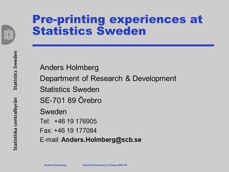 Pre-printing experiences at Statistics Sweden Anders Holmberg Department of Research & Development Statistics Sweden SE-701 89 Örebro Sweden Tel: +46 19.