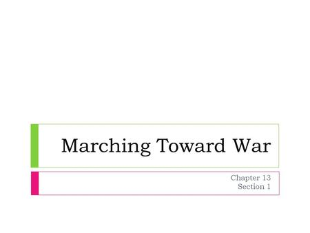 Marching Toward War Chapter 13 Section 1.  WWI - Roots of War.asx WWI - Roots of War.asx.