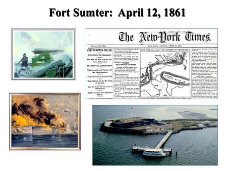 Fort Sumter: April 12, 1861. 2 Confederate States of America (CSA)