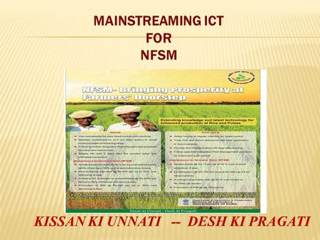 MAINSTREAMING ICT FOR NFSM KISSAN KI UNNATI -- DESH KI PRAGATI.