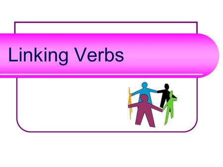 Linking Verbs What is a linking verb? Linking verbs get their name because they link the subject of the sentence with information about it. SUBJECT PREDICATE.