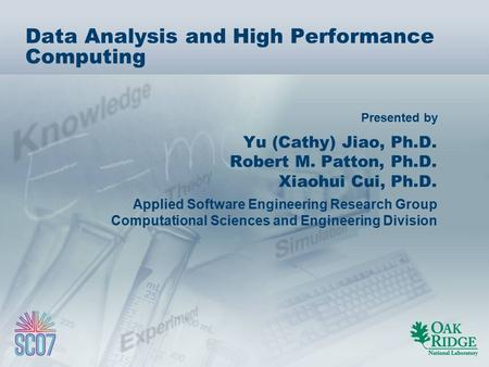 Presented by Data Analysis and High Performance Computing Yu (Cathy) Jiao, Ph.D. Robert M. Patton, Ph.D. Xiaohui Cui, Ph.D. Applied Software Engineering.