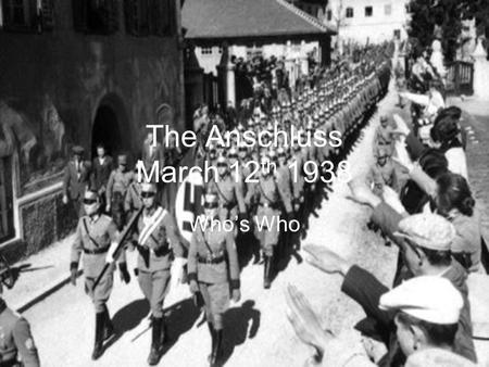 The Anschluss March 12th 1938 Who's Who.
