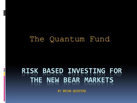 The Quantum Fund. Overall Strategy – Short S&P  $200 million fund  Short S&P 500 until fundamentals substantially reverse  Risk tolerance – 20% ($40.