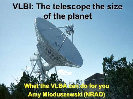 VLBI: The telescope the size of the planet