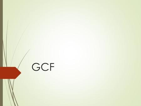 GCF. Warm – Up!!  Good Morning! As you walk in, pick up your calculator and Unit 6 Guided Notes from the podium.  Name 3 prime numbers.  What are the.