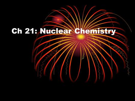 Ch 21: Nuclear Chemistry. Section 21.1 - Radioactivity.