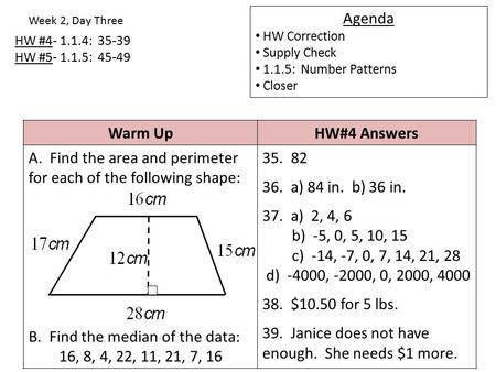 HW #4- 1.1.4: 35-39 HW #5- 1.1.5: 45-49 Week 2, Day Three Agenda HW Correction Supply Check 1.1.5: Number Patterns Closer Warm UpHW#4 Answers A. Find the.