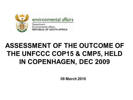 ASSESSMENT OF THE OUTCOME OF THE UNFCCC COP15 & CMP5, HELD IN COPENHAGEN, DEC 2009 09 March 2010.