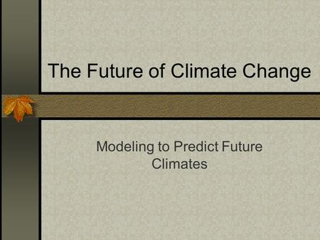 The Future of Climate Change Modeling to Predict Future Climates.