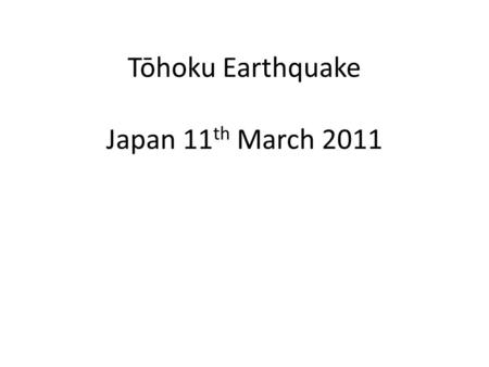 Tōhoku Earthquake Japan 11 th March 2011. Population and Economy 126,475,664 (July 2011 est.) 10th Largest Population Source: (World Factbook) The economy.