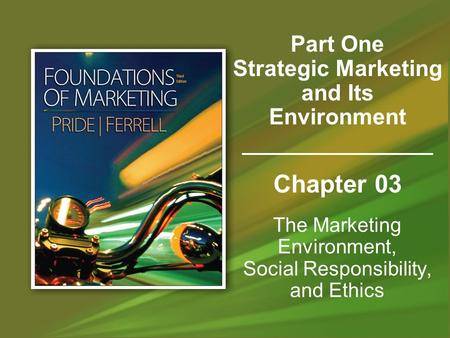Chapter 03 The Marketing Environment, Social Responsibility, and Ethics Part One Strategic Marketing and Its Environment.