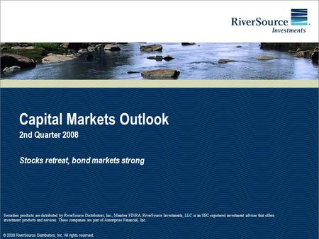 © 2008 RiverSource Distributors, Inc. All rights reserved. Securities products are distributed by RiverSource Distributors, Inc., Member FINRA. RiverSource.