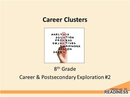 Career Clusters 8 th Grade Career & Postsecondary Exploration #2.