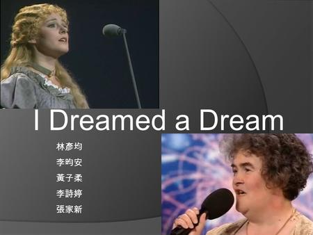 I Dreamed a Dream 林彥均 李昀安 黃子柔 李詩婷 張家新. Les Miserables  Background: The French Revolution.