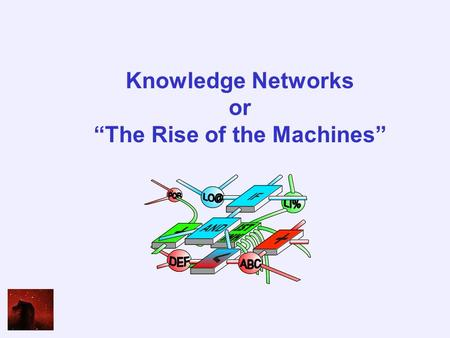 "Knowledge Networks or ""The Rise of the Machines""."