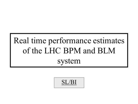 Real time performance estimates of the LHC BPM and BLM system SL/BI.