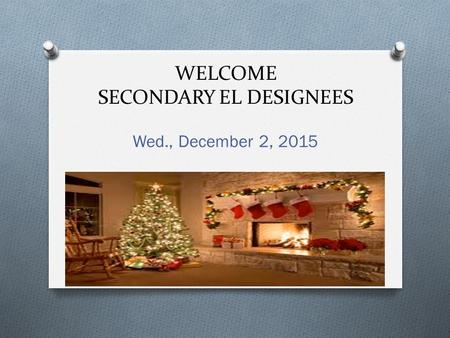 WELCOME SECONDARY EL DESIGNEES Wed., December 2, 2015.