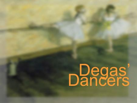 Degas' Dancers. Edgar Degas was born in Paris, France in 1843 to a wealthy family. He went to law school but decided to be an artist instead. He became.