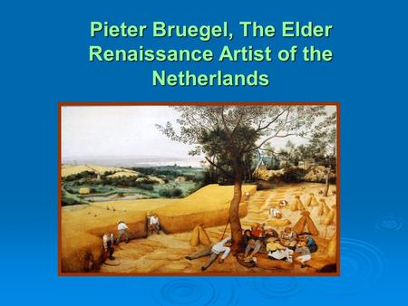 Pieter Bruegel, The Elder Renaissance Artist of the Netherlands.