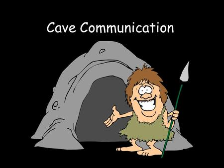 Cave Communication. Have you ever seen pictures of drawings that were made on caves? Why do you think the cave dwellers drew on the walls of their homes?