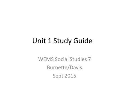 Unit 1 Study Guide WEMS Social Studies 7 Burnette/Davis Sept 2015.