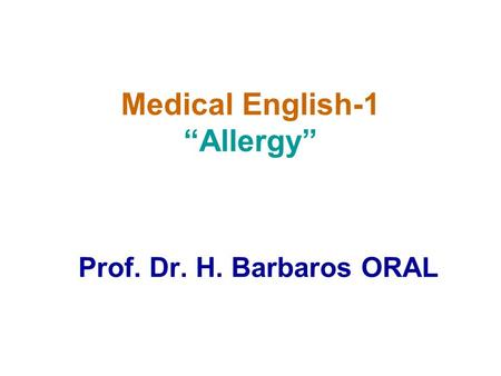 "Medical English-1 ""Allergy"" Prof. Dr. H. Barbaros ORAL."