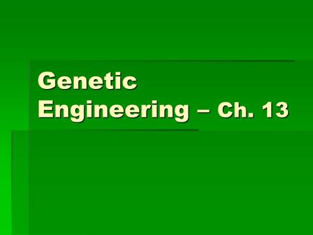 Genetic Engineering – Ch. 13. Selective Breeding  Used by humans to pass desired traits from one generation to the next  Animals with desired traits.