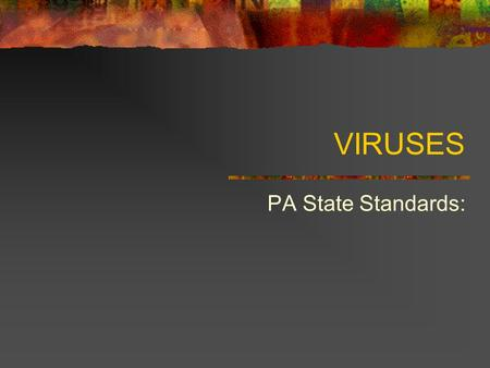 VIRUSES PA State Standards:. What are VIRUSES? 1) A nucleic acid (DNA or RNA) surrounded by a coat of protein. 2) Viruses are not considered to be alive.