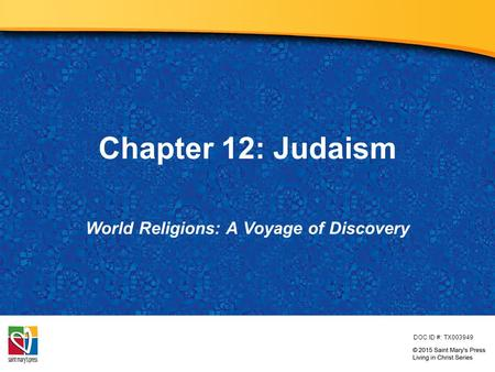 Chapter 12: Judaism World Religions: A Voyage of Discovery DOC ID #: TX003949.
