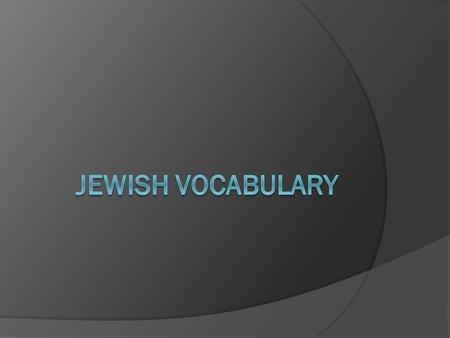 Vocabulary Terms Torah: the holy book of the Jewish faith.