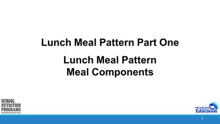1 Lunch Meal Pattern Part One Lunch Meal Pattern Meal Components.