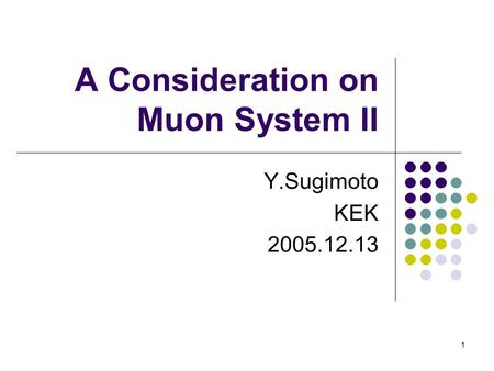 1 A Consideration on Muon System II Y.Sugimoto KEK 2005.12.13.