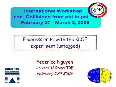 Progress on F  with the KLOE experiment (untagged) Federico Nguyen Università Roma TRE February 27 th 2006.