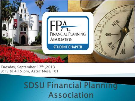 Tuesday, September 17 th,2013 3:15 to 4:15 pm, Aztec Mesa 101.