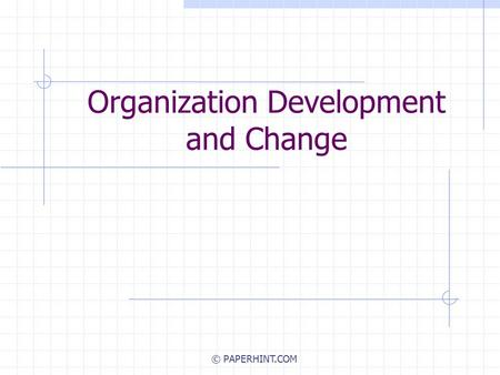 Organization Development and Change © PAPERHINT.COM.