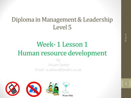 Diploma in Management & Leadership Level 5 Week- 1 Lesson 1 Human resource development By Anjum Sattar  18-Jan-16 Water Only.