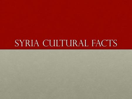 Syria Cultural facts. The Syrians 23 million people23 million people 74 % Sunni Muslim74 % Sunni Muslim 12% Alawites, a sect of Shia Muslims12% Alawites,