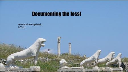 Documenting the loss! Alexandra Angeletaki NTNU. Apamea 2006.