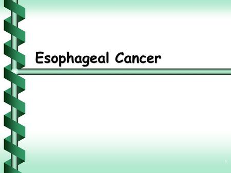 1 Esophageal Cancer. 2 Y One of the most lethal tumors Y Starts at the lining and spreads outward Y Squamous cell carcinoma Y Adenocarcinoma.