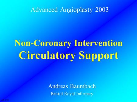 AB 1/03 Non-Coronary Intervention Circulatory Support Advanced Angioplasty 2003 Andreas Baumbach Bristol Royal Infirmary.