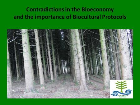 Contradictions in the Bioeconomy and the importance of Biocultural Protocols.