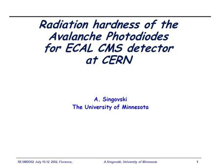 RESMDD02 July 10-12 2002, Florence, A.Singovski, University of Minnesota1 Radiation hardness of the Avalanche Photodiodes for ECAL CMS detector at CERN.