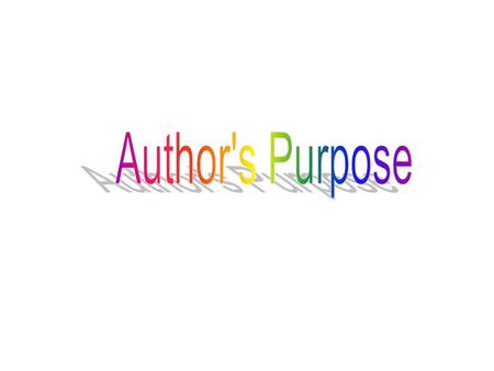An author writes for many reasons: To give you facts or true information about a subject. If so, they are writing to inform you. To tell fiction stories,