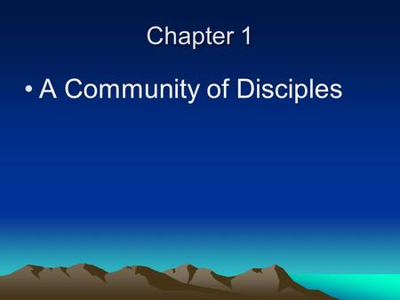 Chapter 1 A Community of Disciples. The Church is a mystery. A mystery of faith is something that can be known but never fully understood because it relates.