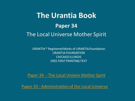 The Urantia Book Paper 34 The Local Universe Mother Spirit Paper 33 - Administration of the Local Universe Paper 34 - The Local Univers Mother Spirit.