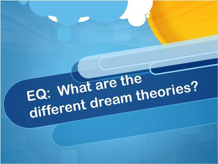 EQ: What are the different dream theories?. Bellringer Look over your dream journal Do you see any patterns? Did you have the same dream or type of dream.