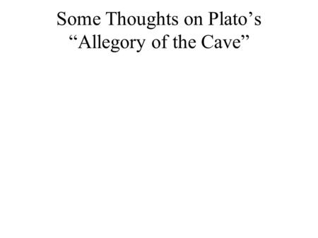"Some Thoughts on Plato's ""Allegory of the Cave"". *Knowledge cannot be transferred, but the student must be guided to make his or her own decision about."